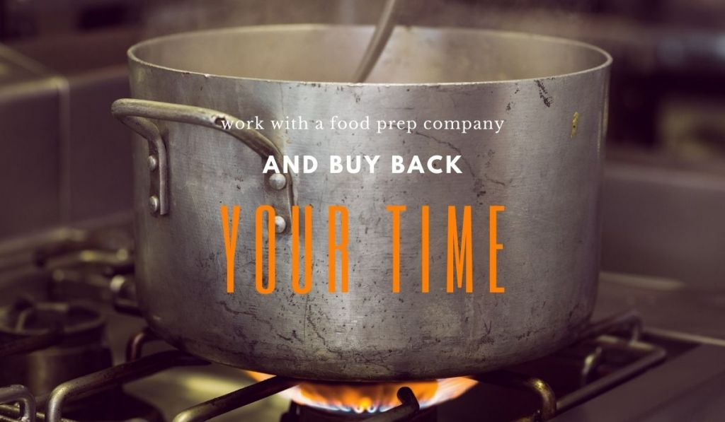 Work with a food prep company and buy back your time